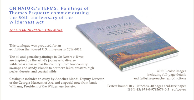 Thomas Paquette - On Nature's Terms - Paintings by Thomas Paquette commemorating the 50th anniversary of the Wilderness Act. Essay by Annelies Mondi, foreword by Jamie Williams